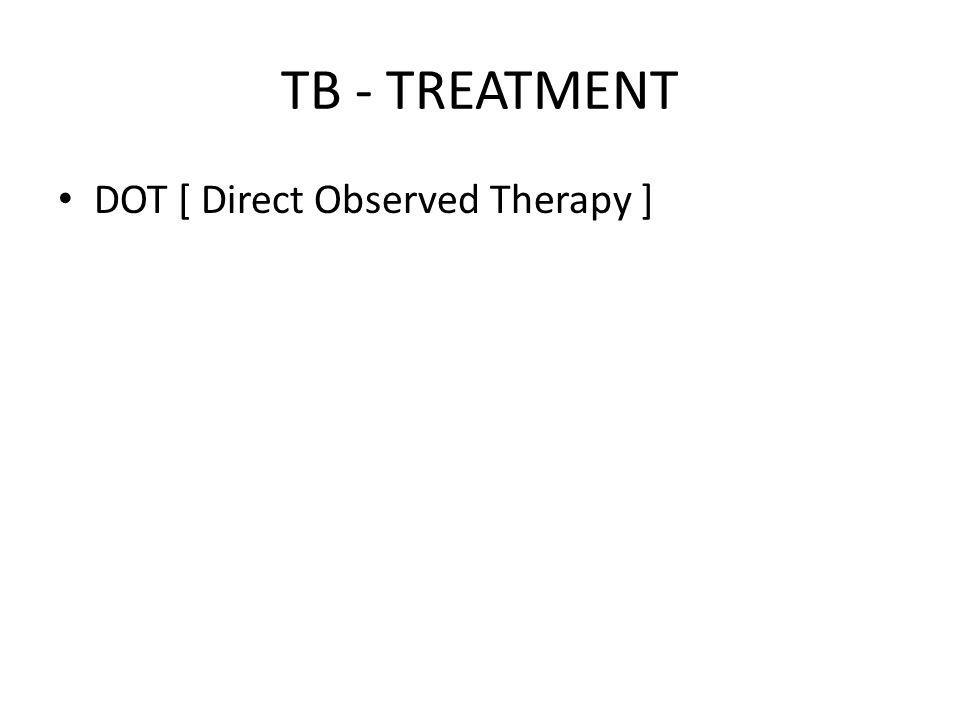 TB - TREATMENT DOT [ Direct Observed Therapy ]